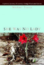 She Was No Lady: A Personal Journey of Recovery Through Hurricane Katrina - Michael Tracey