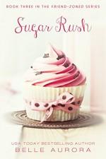 Sugar Rush (Friend-Zoned Book 3) - Belle Aurora, Hot Tree Editing, Cover It Designs