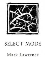 Select Mode - Mark Lawrence