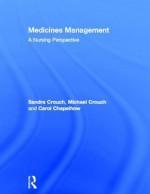 Medicines Management: A Nursing Perspective - Sandra Crouch, Michael Crouch, Carol Chapelhow