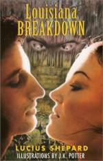Louisiana Breakdown - Lucius Shepard, J.K. Potter, Poppy Z. Brite