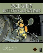 Space Safety Regulations And Standards - Joseph N. Pelton, Ram S. Jakhu