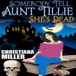 Somebody Tell Aunt Tillie She's Dead: Toad Witch Series, Book 1 - HekaRose Publishing Group, Christiana Miller, Rose-Marie Vassallo