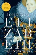 Elizabeth: The Later Years - John Guy