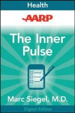AARP The Inner Pulse: Unlocking the Secret Code of Sickness and Health - Marc Siegel