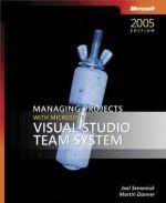 Managing Projects with Microsoft(r) Visual Studio(r) Team System - Joel Semeniuk, Martin Danner