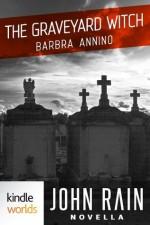 John Rain: The Graveyard Witch (Kindle Worlds Novella) - Barbra Annino