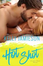 Hot Shot: A Last Shot Novel - Kelly Jamieson