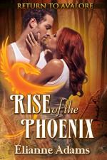 Rise of the Phoenix (Return to Avalore Book 2) - Elianne Adams