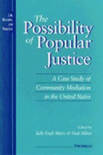 The Possibility of Popular Justice: A Case Study of Community Mediation in the United States - Sally Engle Merry, Sally Engle Merry, Neil Milner