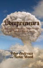 Uberpreneurs: How to Create Innovative Global Businesses and Transform Human Societies - Peter Andrews, Fiona Wood