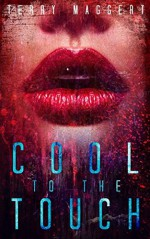 Cool to the Touch: A Zombie Love Story - Terry Maggert