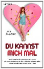Du kannst mich mal: Meine Erfahrungen mit Indie-Rockern, Großunternehmern, Pornographen, Verbrechern, sensiblen Hipstern und anderen Typen (German Edition) - Julie Klausner, Conny Lösch