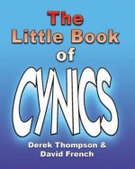 The Little Book Of Cynics - Derek Thompson, David French