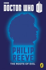 The Roots of Evil - Philip Reeve