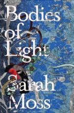 Bodies of Light - Sarah Moss