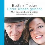 Unter Tränen gelacht: Mein Vater, die Demenz und ich - Bettina Tietjen, Bettina Tietjen, HörbucHHamburg HHV GmbH