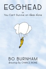 Egghead: Or, You Can't Survive on Ideas Alone - Chance Bone, Bo Burnham