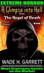 The Angel of Death- Most Gruesome Series on the Market. (A Glimpse into Hell Book 2) - Wade H. Garrett