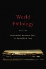 World Philology - Sheldon Pollock, Benjamin A. Elman, Ku-ming Kevin Chang