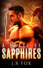 Romance: A Brace of Sapphires (M/M Gay Alpha Omega Mpreg Romance) (Dragon Shifter Paranormal Short Stories) - J.R Fox, C.J Starkey