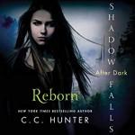 Reborn (Shadow Falls: After Dark #1) - Katie Schorr, C.C. Hunter