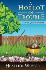 A Hoe Lot of Trouble: A Nina Quinn Mystery (Volume 1) - Heather Webber