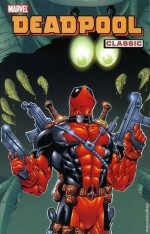 Deadpool Classic, Vol. 3 - Walter McDaniel, Joe Sinnott, Shannon Eric Denton, John Romita Sr., Ed McGuinness, Joe Kelly, Stan Lee, Pete Woods, Al Milgrom