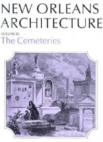 New Orleans Arch Vol 3 PB: The Cemeteries (New Orleans Architecture Series) - Leonard V. Huber