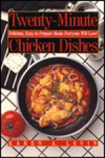 Twenty-Minute Chicken Dishes: Delicious, Easy-To-Prepare Meals Everyone Will Love - Karen A. Levin, Kevin Morrissey