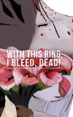 With This Ring, I Bleed, Dead! - Jay Faulkner, Dorothy Davies, Kristian Gore, Charlotte Emma Gledson, Lyle Perez-Tinics