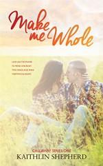 Make Me Whole (Callaway Book 1) - Kaithlin Shepherd, Hot Tree Editing, Claire Smith