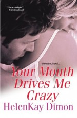 Your Mouth Drives Me Crazy - HelenKay Dimon