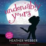 Undeniably Yours: A Lucy Valentine Novel - Heather Webber, Dina Pearlman