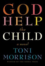 God Help the Child: A novel - Toni Morrison