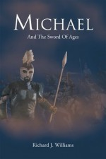 MICHAEL : And The Sword Of Ages - Richard J. Williams
