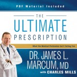 The Ultimate Prescription: What the Medical Profession Isn't Telling You - James L. Marcum, Bill DeWees, Charles Mills