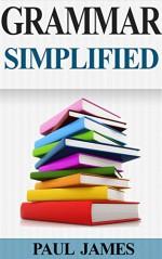 Grammar Simplified - Paul James