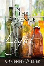 In The Absence Of Light - Adrienne Wilder