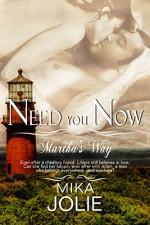 Need You Now (Martha's Way Book 2) - Mika Jolie