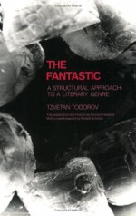 The Fantastic: A Structural Approach to a Literary Genre - Tzvetan Todorov, Richard Howard, Robert Scholes