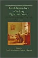 British Women Poets of the Long Eighteenth Century: An Anthology - Paula R. Backscheider, Catherine E. Ingrassia