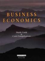 Business Economics: Strategy and Applications - Mark Cook, Corri Farquharson