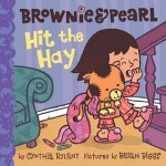 Brownie & Pearl Hit the Hay - Cynthia Rylant, Brian Biggs