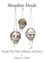 Shrunken Heads: Twenty Tiny Tales of Mystery and Terror - Gregory L. Norris