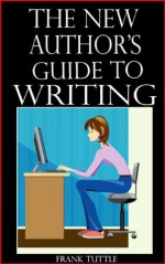 The New Author's Guide to Writing - Frank Tuttle