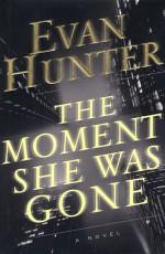 The moment she was gone: a novel - Evan Hunter