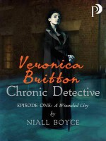 Veronica Britton: Chronic Detective: Episode One: A Wounded City - Niall Boyce