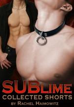 SUBlime: Collected Shorts - Rachel Haimowitz