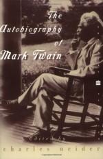 The Autobiography of Mark Twain (Perennial Classics) - Mark Twain, Charles Neider